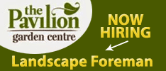 The Pavilion Garden Centre are Now Hiring a Landscape Foreman